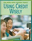 Using Credit Wisely (Real World Math: Personal Finance)