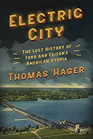 Electric City: The Lost History of Ford and Edison's American Utopia