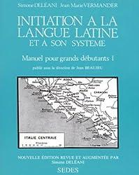 Initiation à la langue latine et à son système: Manuel pour grands débutants