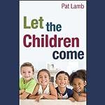 Let the Children Come | Pat Lamb