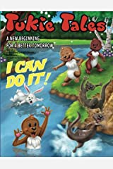 Tukie Tales: A New Beginning for a Better Tomorrow: I Can Do It! (Volume 2) Paperback