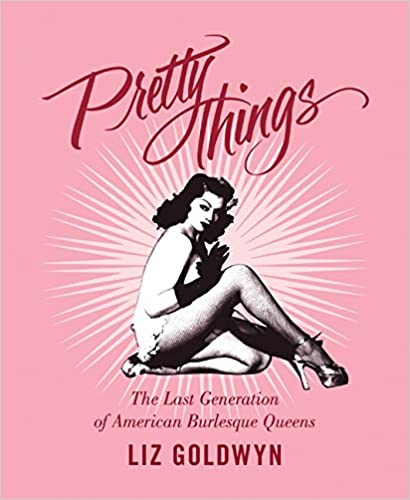 Book Pretty Things: The Last Generation of American Burlesque Queens