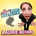 We Thought You Would be Prettier: True Tales of the Dorkiest Girl Alive Audiobook by Laurie Notaro Narrated by Hillary Huber