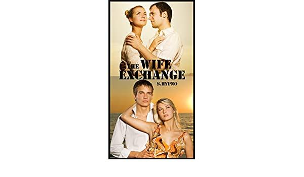 The Wife Exchange Kindle Edition By S Hypno Literature Fiction Kindle Ebooks Amazon Com