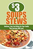 3 Soups and Stews: Delicious, Low-Cost Dishes for Your Family That Everyone Will Love!