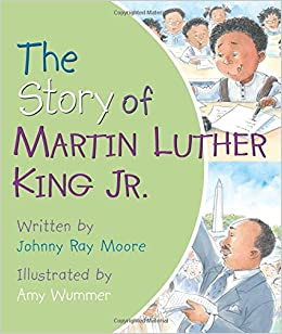 The Story Of Martin Luther King Jr Johnny Ray Moore Amy Wummer 9780824919740 Amazon Books