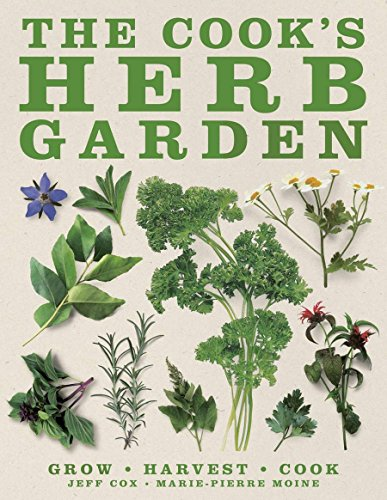 The Cook's Herb Garden: Grow, Harvest, -