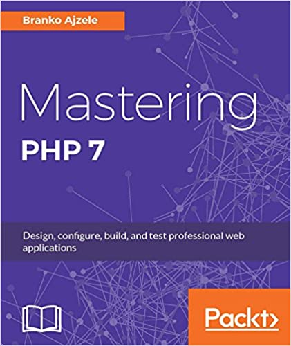 Mastering php 7 design configure build and test professional web mastering php 7 design configure build and test professional web applications 1st edition kindle edition fandeluxe Choice Image