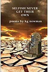 Selfish Never Get Their Own: Poems Paperback