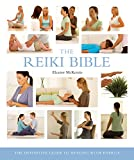 The Reiki Bible: The Definitive Guide to Healing with Energy (Mind Body Spirit Bibles)