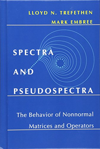 Spectra and Pseudospectra: The Behavior of Nonnormal Matrices and Operators