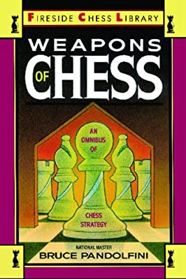 Weapons of Chess: An Omnibus of Chess Strategies: an Omnibus of Chess Strategy (Fireside Chess Library)
