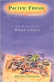 Pacific Fresh: Great Recipes from the West Coast by Vollstedt, Maryana (1995)