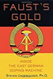 """Faust's Gold Inside The East German Doping Machine by Ungerleider, Steven (2001) Hardcover"""