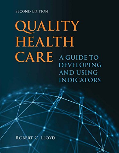 Quality Health Care: A Guide to Developing and Using Indicators