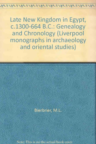 The late New Kingdom in Egypt (c. 1300-664 B.C.): A genealogical and chronological investigation (Liverpool monographs in archaeology and Oriental studies)