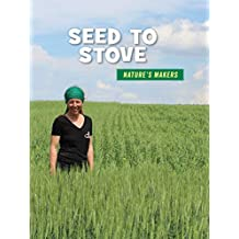 Seed to Stove (21st Century Skills Library: Nature's Makers)