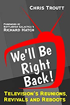 We'll Be Right Back!: Television's Reunions, Revivals and Reboots by [Troutt, Chris]