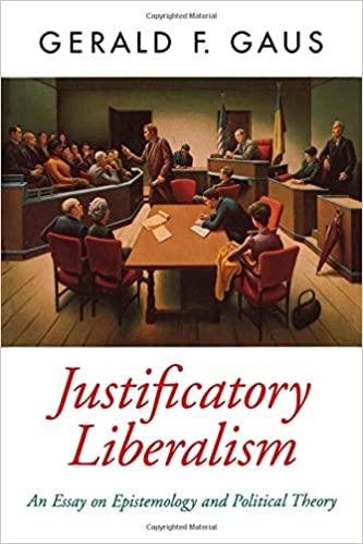 justificatory liberalism an essay on epistemology and political  justificatory liberalism an essay on epistemology and political theory oxford political theory 1st edition