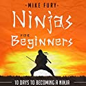 Ninjas for Beginners: 10 Days to Becoming a Ninja: How to Drop Everything You Are Doing and Become a Ninja Audiobook by Mike Fury Narrated by Jimmie Moreland