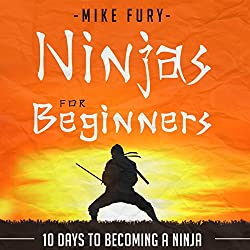 Ninjas for Beginners: 10 Days to Becoming a Ninja