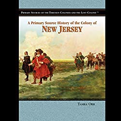 A Primary Source History of the Colony of New Jersey