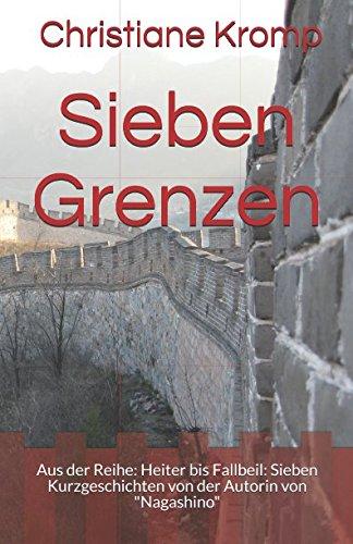 Sieben Grenzen: Aus der Reihe: Heiter bis Fallbeil: Sieben Kurzgeschichten von der Autorin von Nagashino
