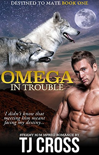 Omega In Trouble: A Destined To Mate M/M Alpha Omega Mpreg Paranormal Romance Novella