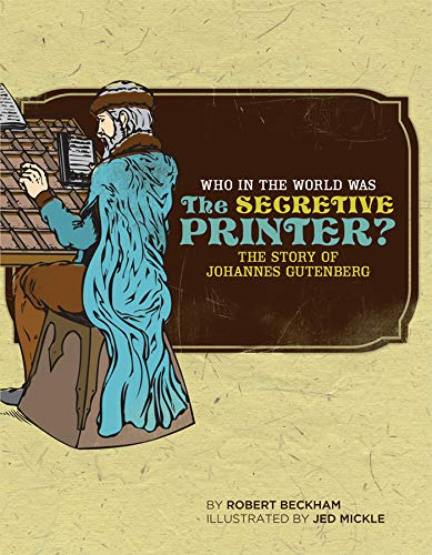 Who in the World Was The Secretive Printer?: The Story of Johannes Gutenberg (Best Printer In The World)