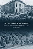 img - for In the Shadow of Slavery: African Americans in New York City, 1626-1863 (Historical Studies of Urban America) book / textbook / text book
