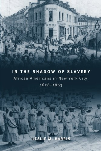 Search : In the Shadow of Slavery: African Americans in New York City, 1626-1863 (Historical Studies of Urban America)