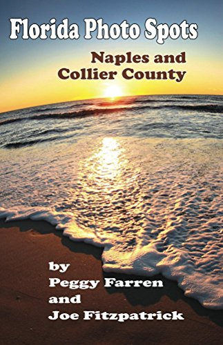 Florida Photo Spots: Naples and Collier County by [Farren, Peggy, Fitzpatrick, Joe]