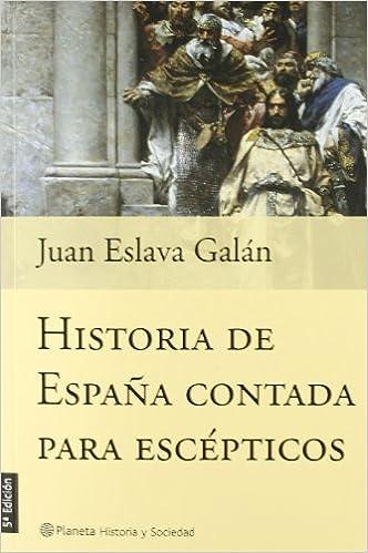 Historia de España contada para escépticos Historia Y Sociedad: Amazon.es: Eslava Galan, Juan: Libros