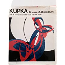 Frank Kupka : Pioneer of Abstract Art [Catalogue Raisonne, Catalog Raisonné, Complete Works, Life and Work, Raisonnee]