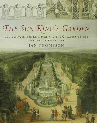 The Sun King's Garden: Louis XIV, Andre le Notre and the Creation of the Gardens of Versailles ()