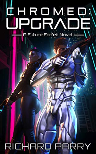 Chromed: Upgrade: A Cyberpunk Adventure Epic (Future Forfeit Book 1) by [Parry, Richard]
