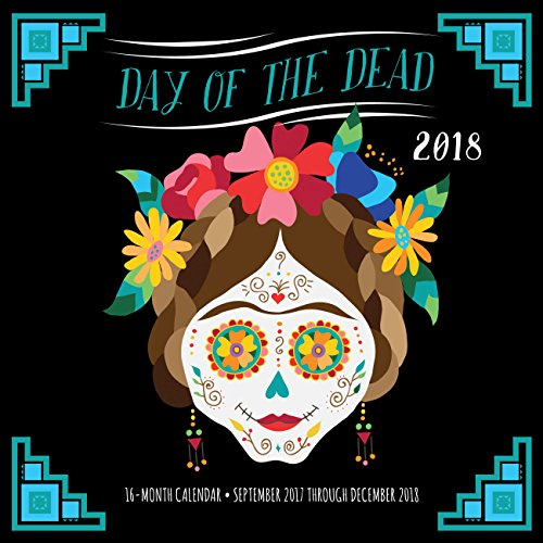 Day of the Dead 2018: 16 Month Calendar Includes September 2017 Through December 2018