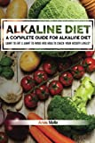 Alkaline Diet: A Complete Guide For Alkaline Diet, Health Benefits of the Alkaline Diet: What To Eat & What To Avoid and How to Check Your Acidity ... Optimal Health, Lose Weight) (Volume 1)