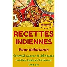 Inde: Cuisine Indienne pour débutants - Recettes Indienne faciles à préparer chez soi (Recettes Asiatiques t. 1) (French Edition)