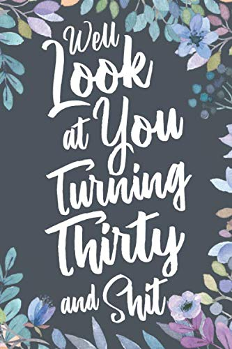 Turning 30 Birthday Party Ideas (Well Look at You Turning Thirty and Shit: Funny 30th Birthday Sarcastic Gag Gift. Vintage Joke Notebook Journal Present & Sketchbook Diary)