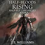 Half-Bloods Rising: Half-Elf Chronicles, Book 1 | J. T. Williams