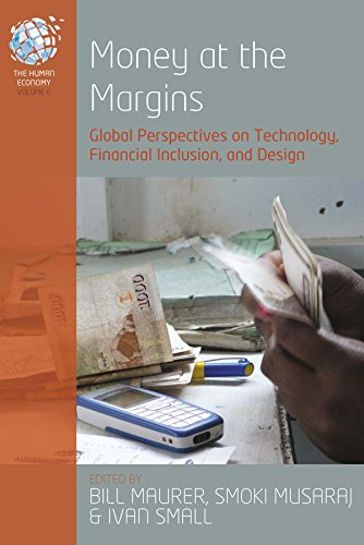 Money at the Margins: Global Perspectives on Technology, Financial Inclusion, and Design (The Human Economy)