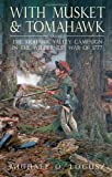 With Musket and Tomahawk. Volume II: The Mohawk Valley Campaign in the Wilderness War of 1777