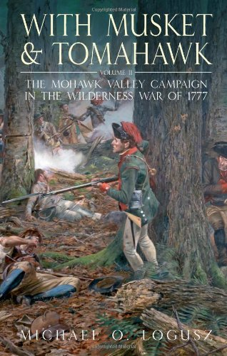 Read Online With Musket and Tomahawk. Volume II: The Mohawk Valley Campaign in the Wilderness War of 1777 pdf