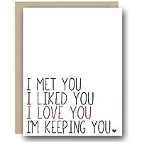 I Love You Greeting Card - I Met you I Liked you. I Love You Im Keeping You.