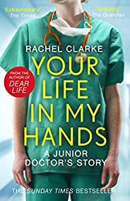 Your Life In My Hands - a Junior Doctor's Story (English Edit