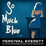 So Much Blue | Percival Everett