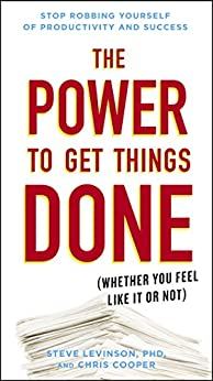 The Power to Get Things Done: (Whether You Feel Like It or Not) by [Levinson, Steve, Cooper, Chris]