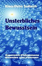 Unsterbliches Bewusstsein: Raumzeit-Phänomene, Beweise und Visionen