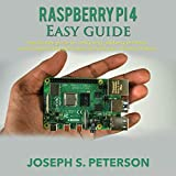 Raspberry Pi 4 Easy Guide: Step by Step Guide to